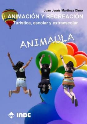 ANIMACION Y RECREACION . TURISTICA , ESCOLAR Y EXTRAESCOLAR . ANIMAULA