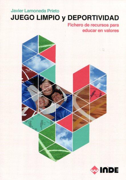 JUEGO LIMPIO Y DEPORTIVIDAD . FICHERO DE RECURSOS PARA EDUCAR EN VALORES