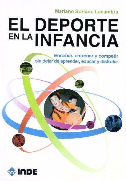 EL DEPORTE EN LA INFANCIA - ENSEÑAR, ENTRENAR Y COMPETIR SIN DEJAR DE APRENDER, EDUCAR Y DISFRUTAR