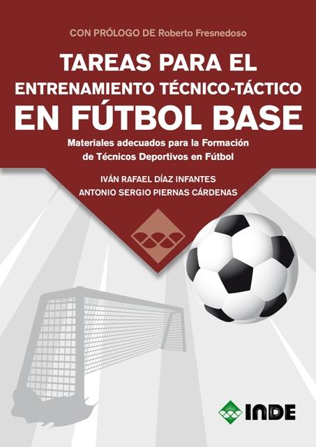 FUTBOL BASE - TAREAS PARA EL ENTRENAMIENTO TECNICO - TACTICO