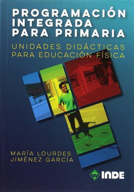 PROGRAMACION INTEGRADA PARA PRIMARIA . UNIDADES DIDACTICAS PARA EDUCACION FISICA