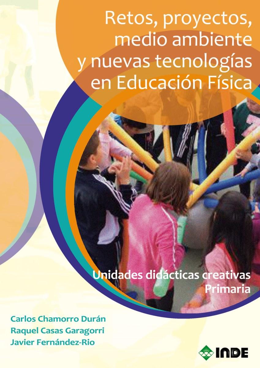 RETOS , PROYECTOS , MEDIO AMBIENTE Y NUEVAS TECNOLOGIAS EN EDUCACION FISICA