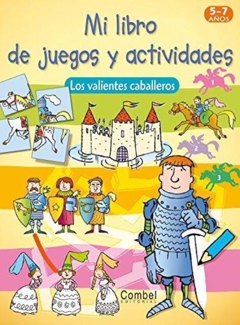 LOS VALIENTES CABALLEROS . MI LIBRO DE JUEGOS Y ACTIVIDADES 5-7 AÑOS