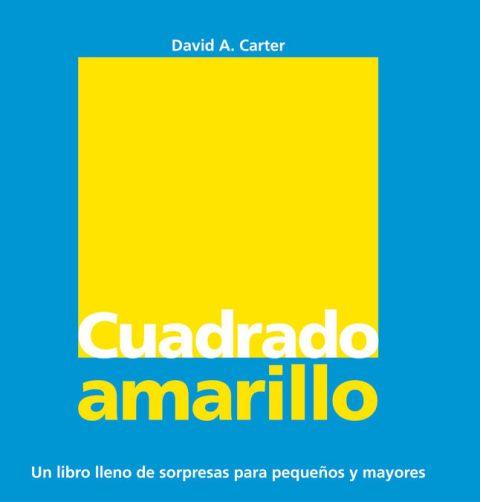 CUADRADO AMARILLO . UN LIBRO DE SORPRESAS PARA PEQUEÑOS Y MAYORES