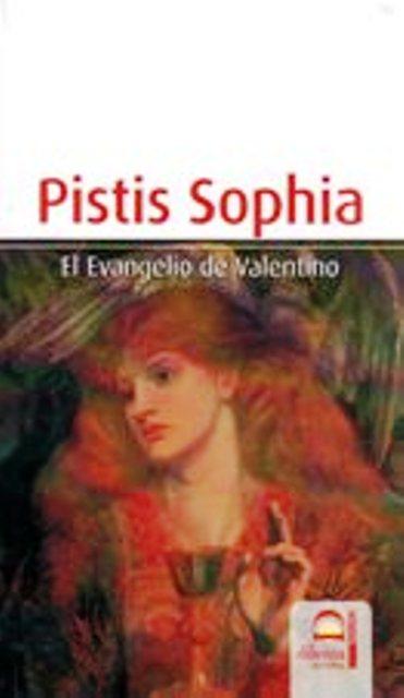 PISTIS SOPHIA . EL EVANGELIO DE VALENTINO