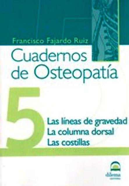 OSTEOPATIA 5 CUADERNOS . LAS LINEAS DE GRAVEDAD. LA COLUMNA DORSAL. LAS COSTILLAS