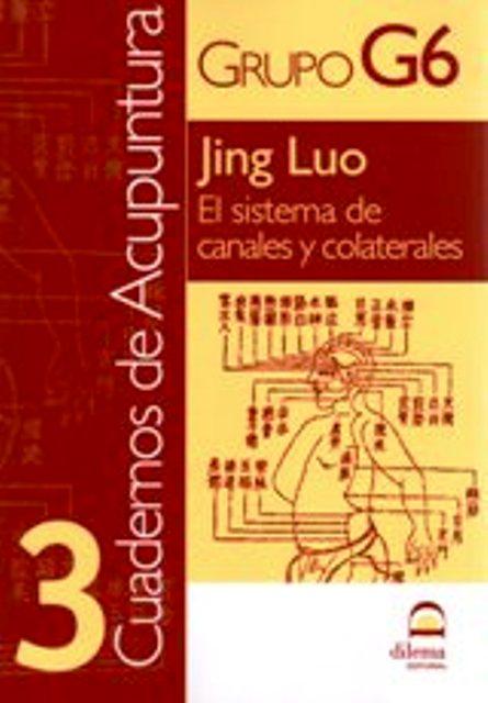 ACUPUNTURA 3 CUADERNOS - JING LUO - EL SISTEMA DE CANALES Y COLATERALES