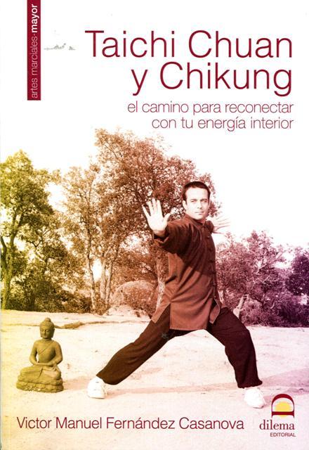 TAICHI CHUAN Y CHIKUNG . EL CAMINO PARA RECONECTAR CON TU ENERGIA INTERIOR