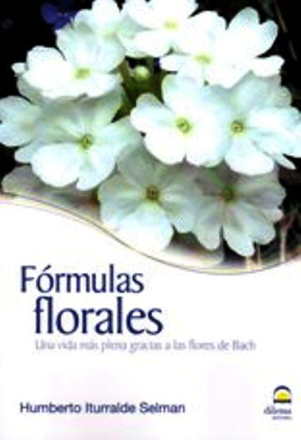 FORMULAS FLORALES . UNA VIDA MAS PLENA GRACIAS A LAS FLORES DE BACH.
