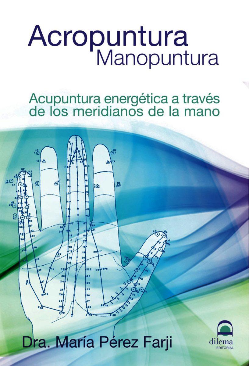 ACROPUNTURA MANOPUNTURA. ACUPUNTURA ENERGETICA A TRAVES DE LOS MERIDIANOS DE LA MANO