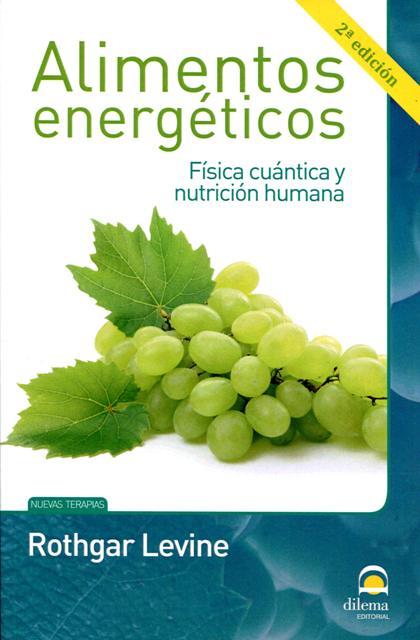 ALIMENTOS ENERGETICOS . FISICA CUANTICA Y NUTRICION HUMANA