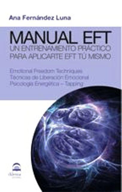 MANUAL EFT . UN ENTRENAMIENTO PRACTICO PARA APLICARTE EFT TU MISMO