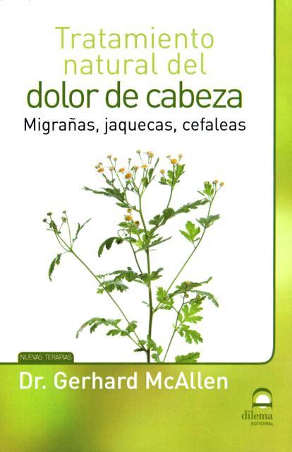 DOLOR DE CABEZA TRATAMIENTO NATURAL DEL . MIGRAÑAS , JAQUECAS , CEFALEAS