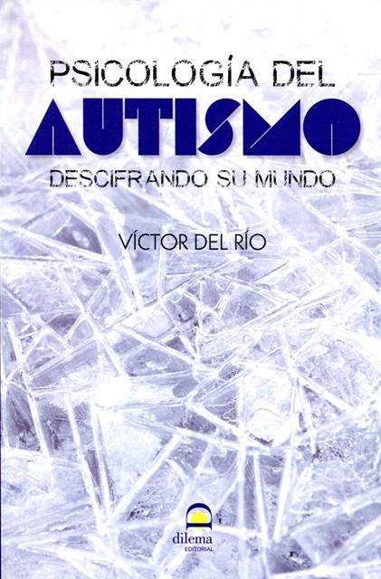 AUTISMO , PSICOLOGIA DEL . DESCIFRANDO SU MUNDO