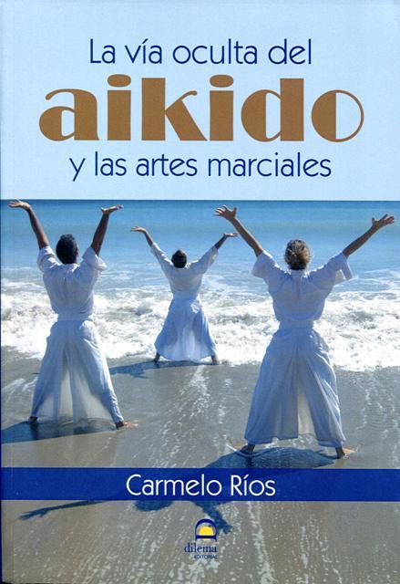 LA AIKIDO Y LAS ARTES MARCIALES , VIA OCULTA DEL