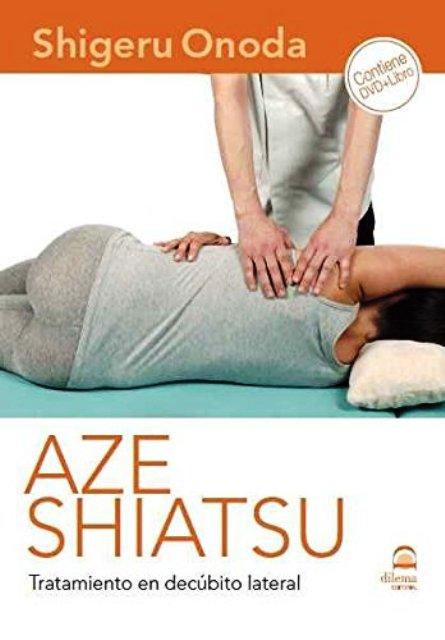 AZE SHIATSU . TRATAMIENTO EN DECUBITO LATERAL ( DVD + LIBRO )