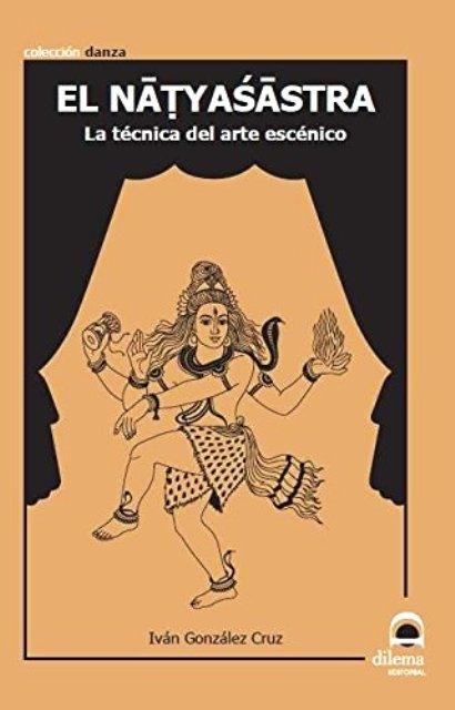 EL NATYASASTRA . LA TECNICA DEL ARTE ESCENICO