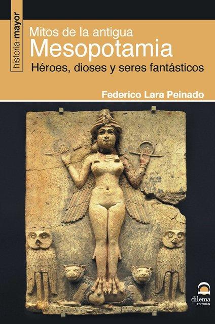 MITOS DE LA ANTIGUA MESOPOTAMIA . HEROES , DIOSES Y SERES FANTASTICOS