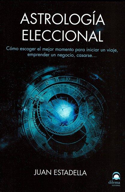 ASTROLOGIA ELECCIONAL - COMO ESCOGER EL MEJOR MOMENTO....