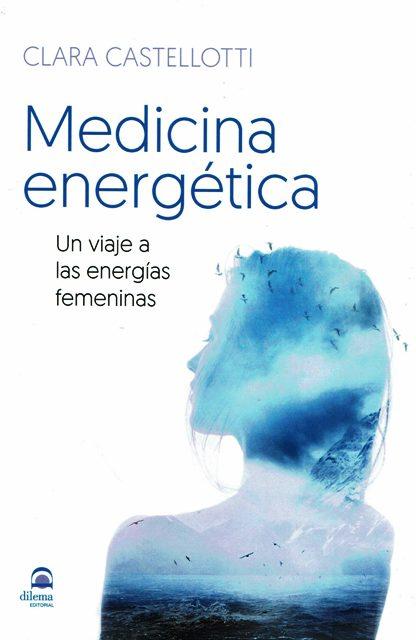 MEDICINA ENERGETICA . UN VIAJE A LAS ENERGIAS FEMENINAS