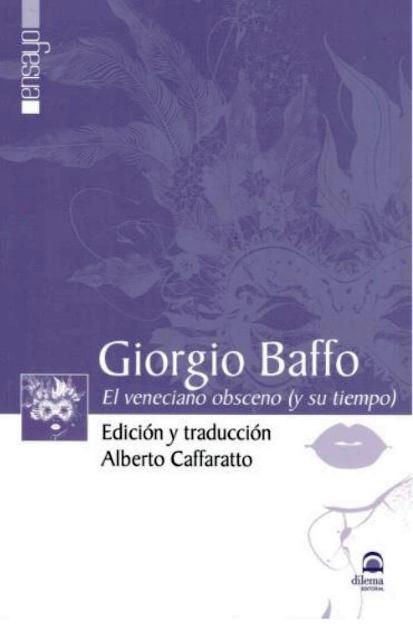 GIORGIO BAFFO . EL VENECIANO OBSCENO ( Y SU TIEMPO )