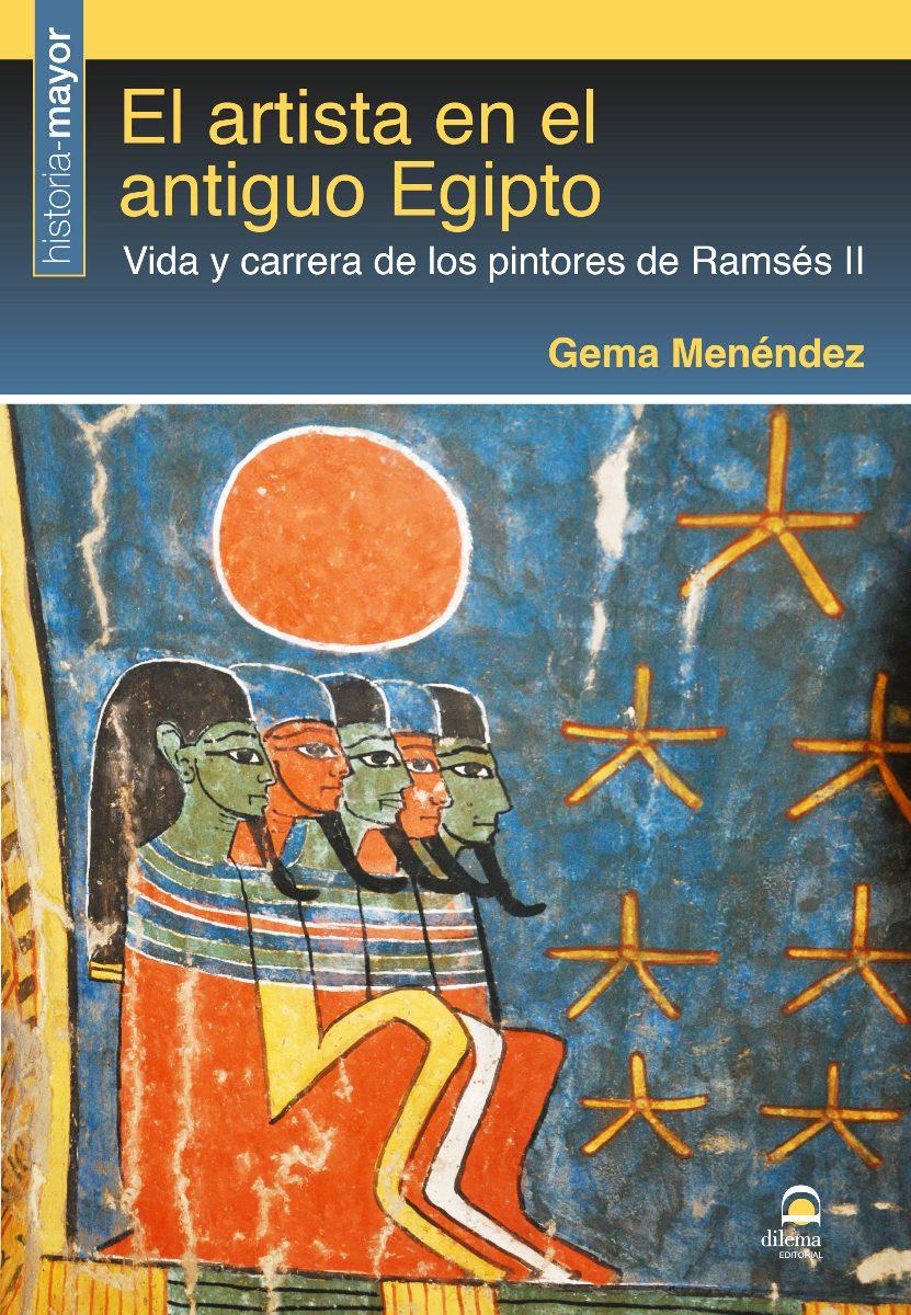 EL ARTISTA EN EL ANTIGUO EGIPTO . VIDA Y CARRERA DE LOS PINTORES DE RAMSES II