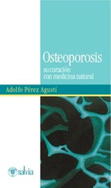 OSTEOPOROSIS. SU CURACION CON MEDICINA NATURAL