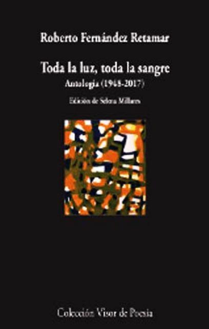 TODA LA LUZ , TODA LA SANGRE . ANTOLOGIA 1948 - 2017