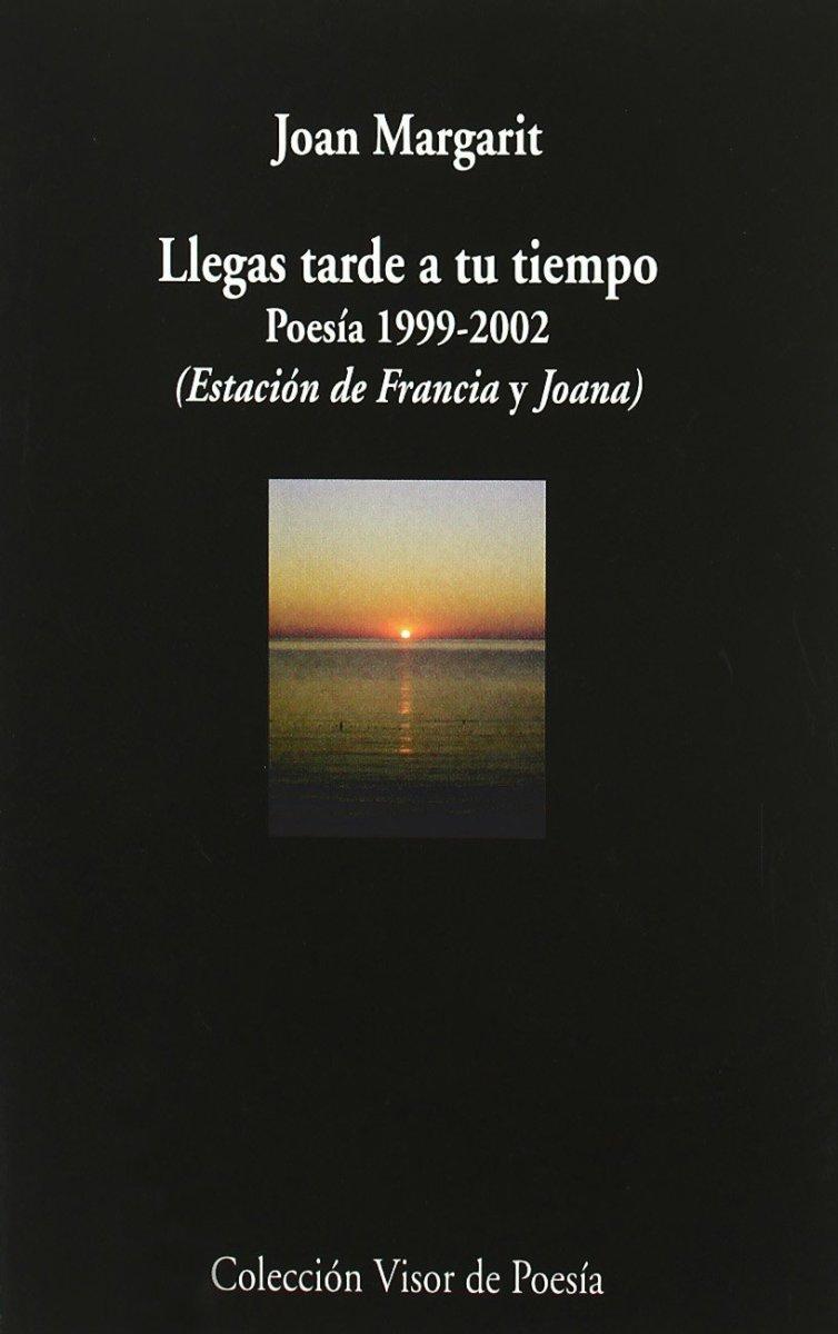 LLEGAS TARDE A TU TIEMPO . POESIA 1999 - 2002