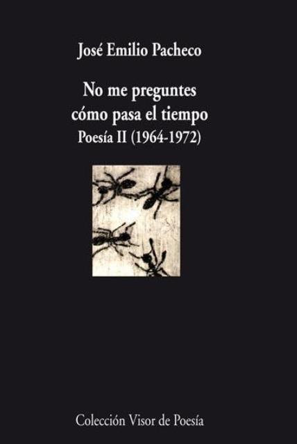 NO ME PREGUNTES COMO PASA EL TIEMPO POESIA II (1964-1972)