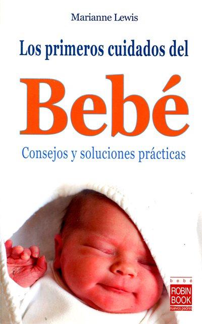 LOS PRIMEROS CUIDADOS DEL . CONSEJOS Y SOLUCIONES PRACTICAS. BEBE