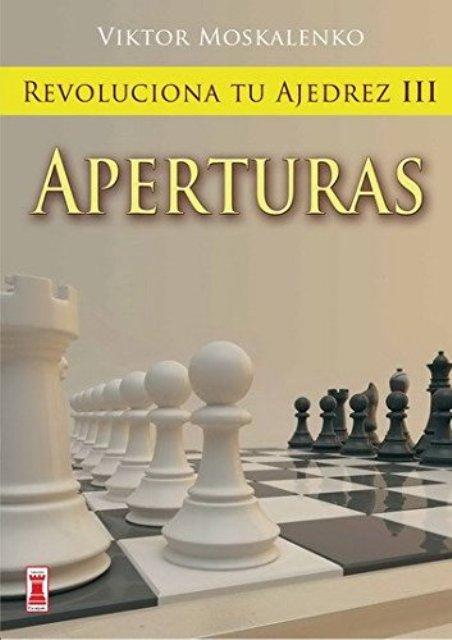 APERTURAS . REVOLUCIONA TU AJEDREZ III