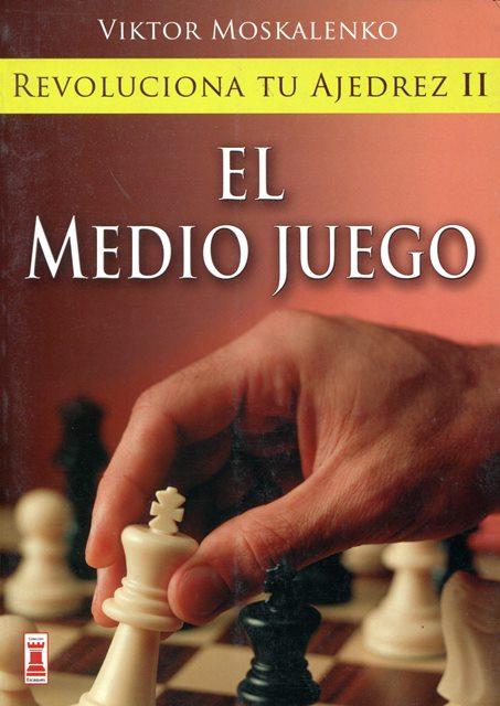 EL MEDIO JUEGO . REVOLUCIONA TU AJEDREZ ll