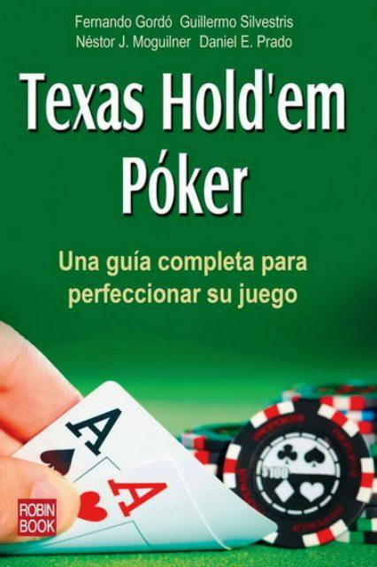 TEXAS HOLD`EM POCKER . UNA GUIA COMPLETA PARA PERFECCIONAR SU JUEGO