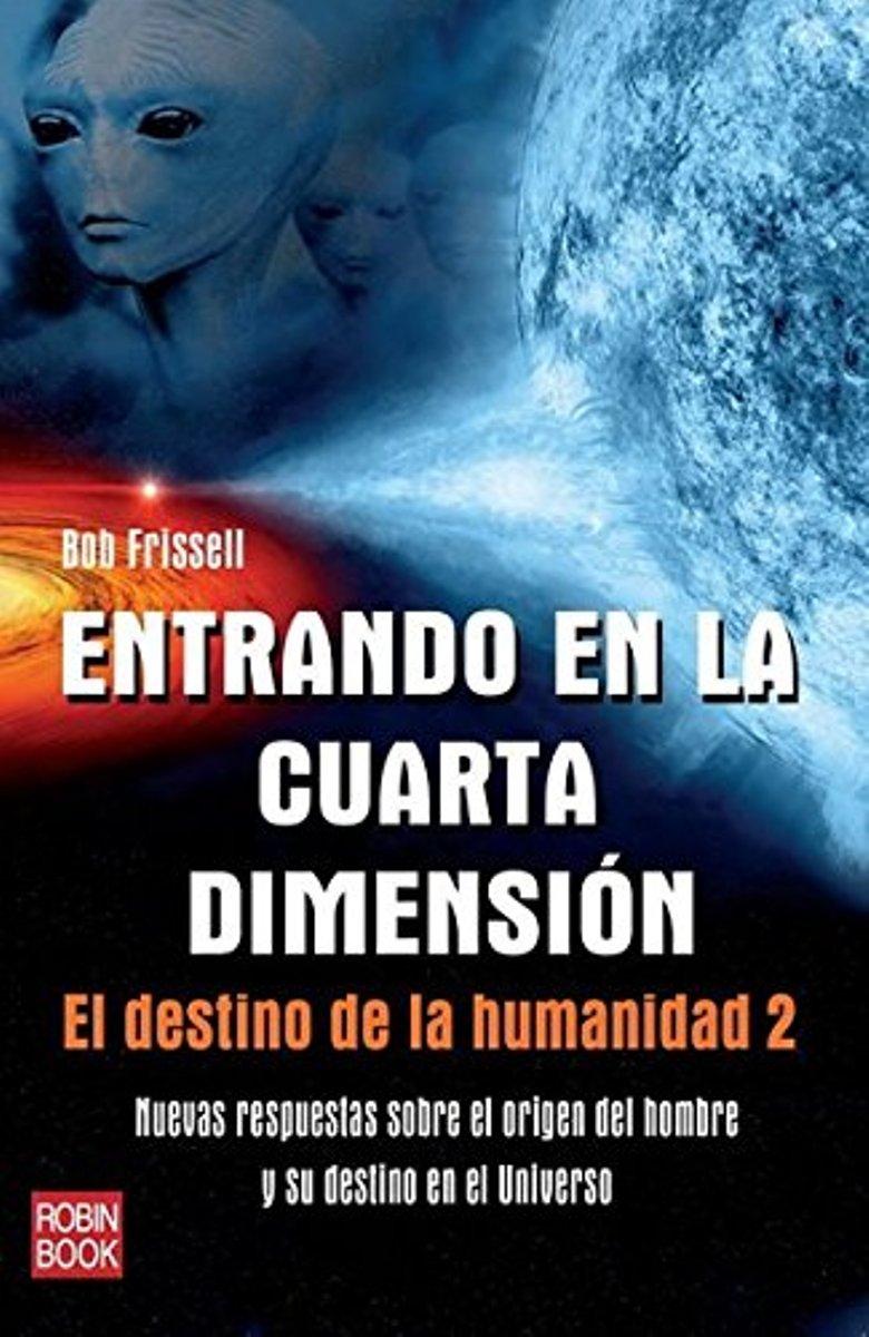 ENTRANDO EN LA CUARTA DIMENSION . EL DESTINO DE LA HUMANIDAD 2