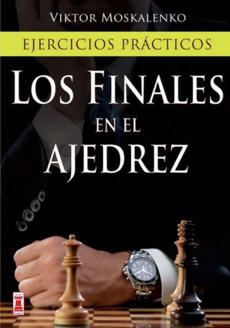 LOS FINALES EN EL AJEDREZ . EJERCICIOS PRACTICOS