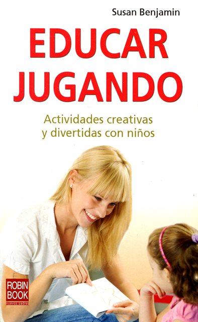 EDUCAR JUGANDO . ACTIVIDADES CREATIVAS Y DIVERTIDAS CON NIÑOS