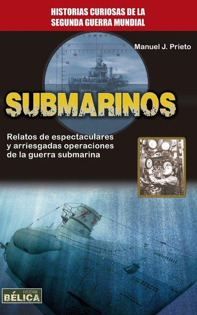 SUBMARINOS . HISTORIAS CURIOSAS DE LA SEGUNDA GUERRA MUNDIAL