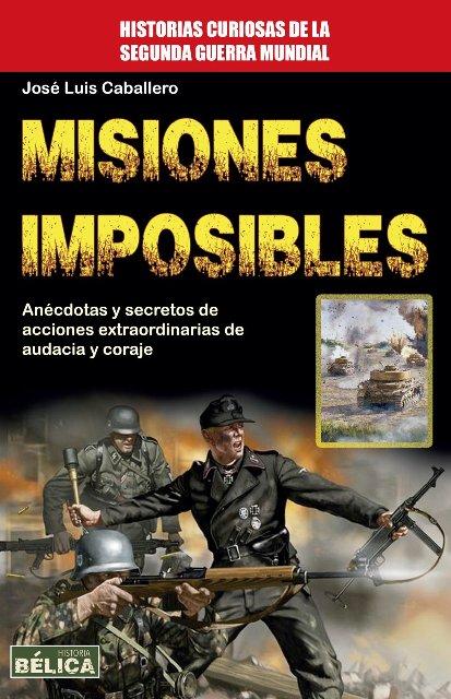 MISIONES IMPOSIBLES . HISTORIAS CURIOSAS DE LA SEGUNDA GUERRA MUNDIAL