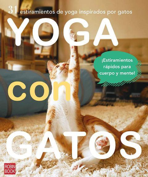 YOGA CON GATOS - 31 ESTIRAMIENTOS DE YOGA INSPIRADOS POR GATOS