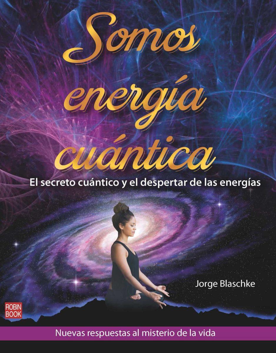 SOMOS ENERGIA CUANTICA . EL SECRETO CUANTICO Y EL DESPERTAR DE LAS ENERGIAS