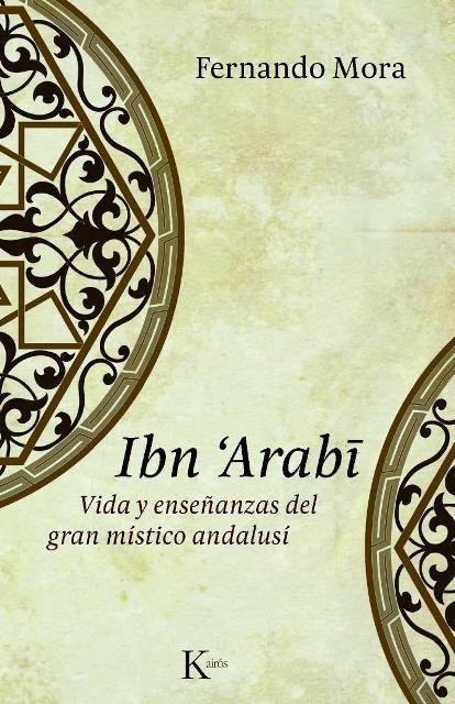IBN ARABI . VIDA Y ENSEÑANZAS DEL GRAN MISTICO ANDALUSI