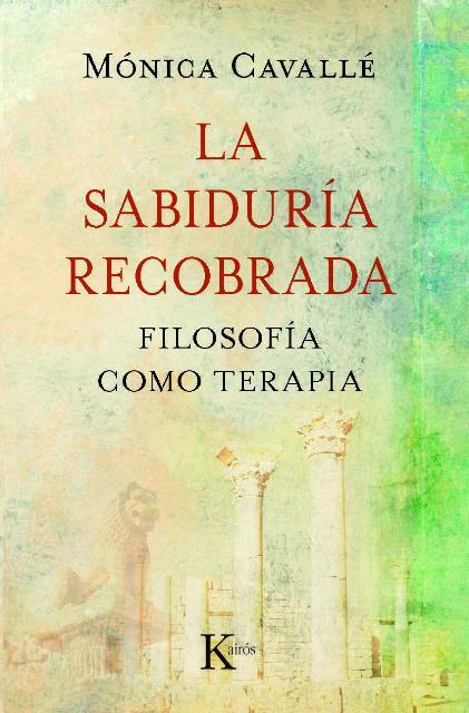 LA SABIDURIA RECOBRADA . FILOSOFIA COMO TERAPIA