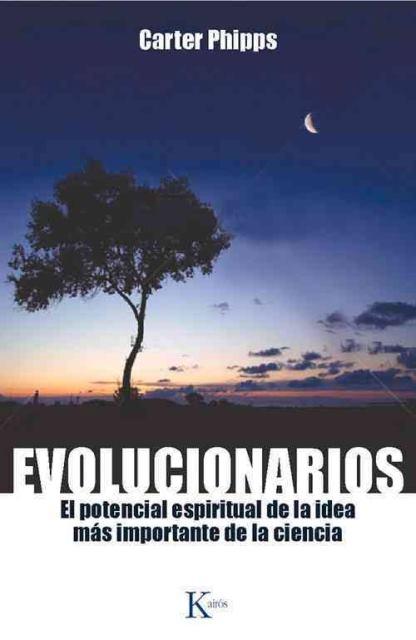 EVOLUCIONARIOS . EL POTENCIAL ESPIRITUAL DE LA IDEA MAS IMPORTANTE DE LA CIENCIA