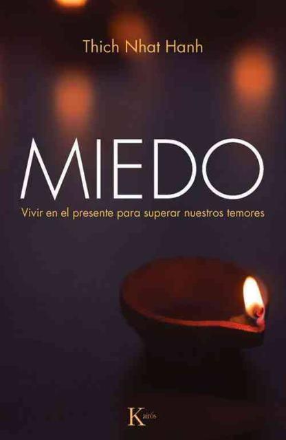 MIEDO . VIVIR EN EL PRESENTE PARA SUPERAR NUESTROS TEMORES (ED.ARG)