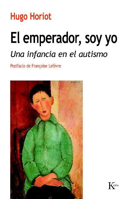 EL EMPERADOR , SOY YO . UNA INFANCIA EN EL AUTISMO