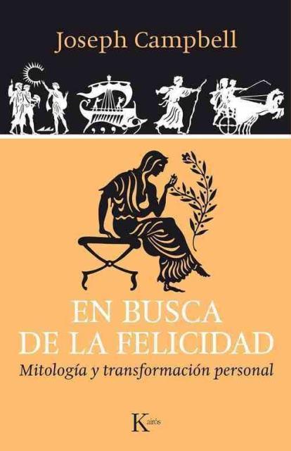 EN BUSCA DE LA FELICIDAD . MITOLOGIA Y TRANSFORMACION PERSONAL