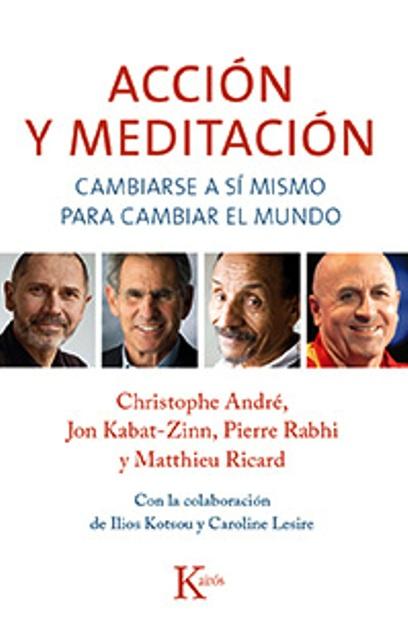 ACCION Y MEDITACION . CAMBIARSE A SI MISMO PARA CAMBIAR EL MUNDO