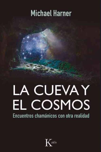 LA CUEVA Y EL COSMOS . ENCUENTROS CHAMANICOS CON OTRA REALIDAD (ED.ARG.)