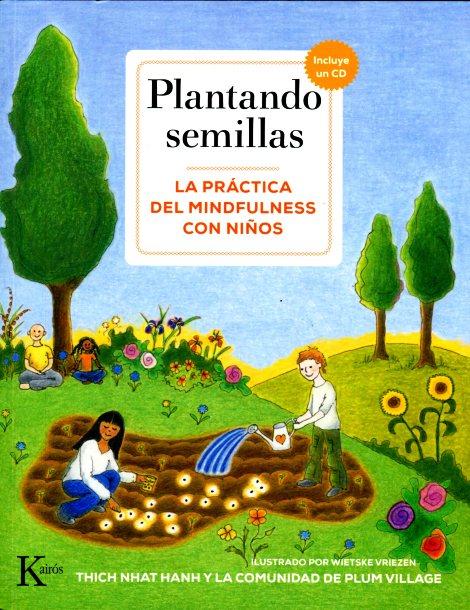 PLANTANDO SEMILLAS + CD . LA PRACTICA DE MINDFULNESS CON NIÑOS